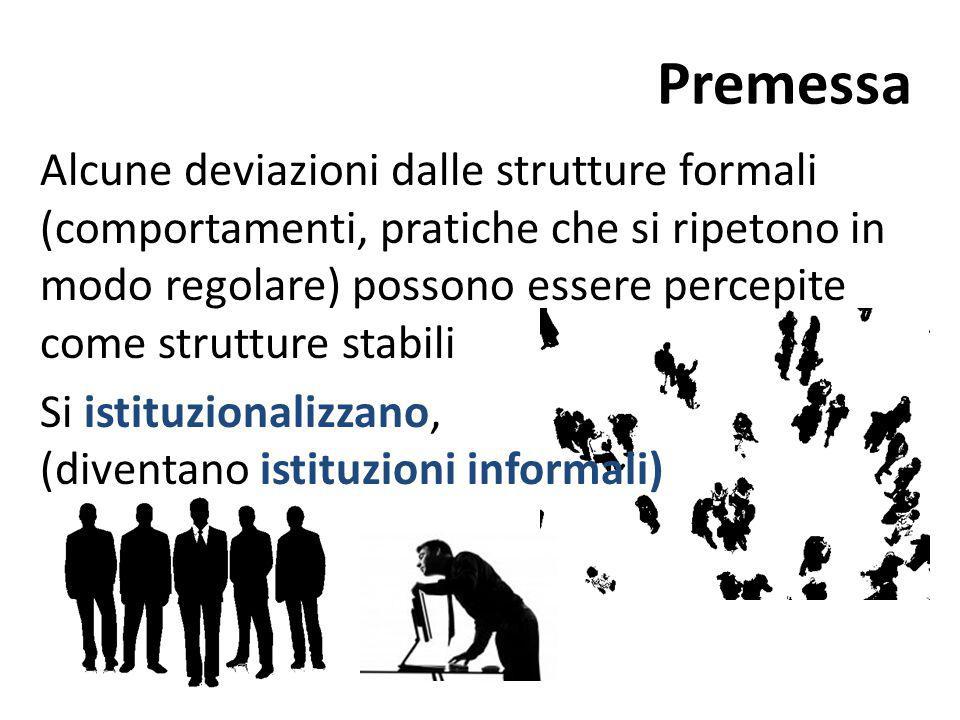 Premessa Alcune deviazioni dalle strutture formali (comportamenti, pratiche che si ripetono in modo regolare) possono essere percepite come strutture
