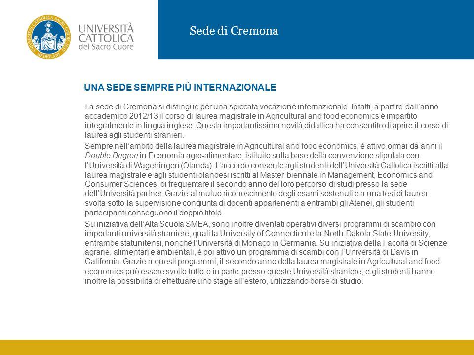 Sede di Cremona UNA SEDE SEMPRE PIÚ INTERNAZIONALE La sede di Cremona si distingue per una spiccata vocazione internazionale.