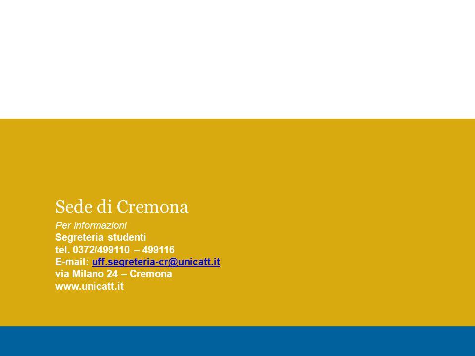 Sede di Cremona Per informazioni Segreteria studenti tel.