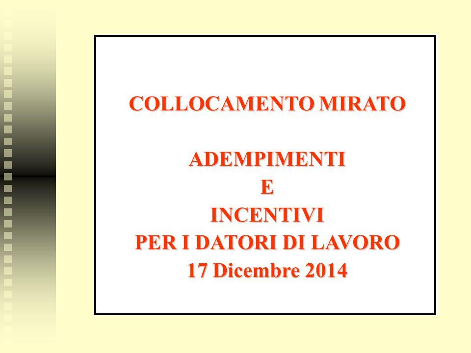 COLLOCAMENTO MIRATO ADEMPIMENTIEINCENTIVI PER I DATORI DI LAVORO 17 Dicembre 2014