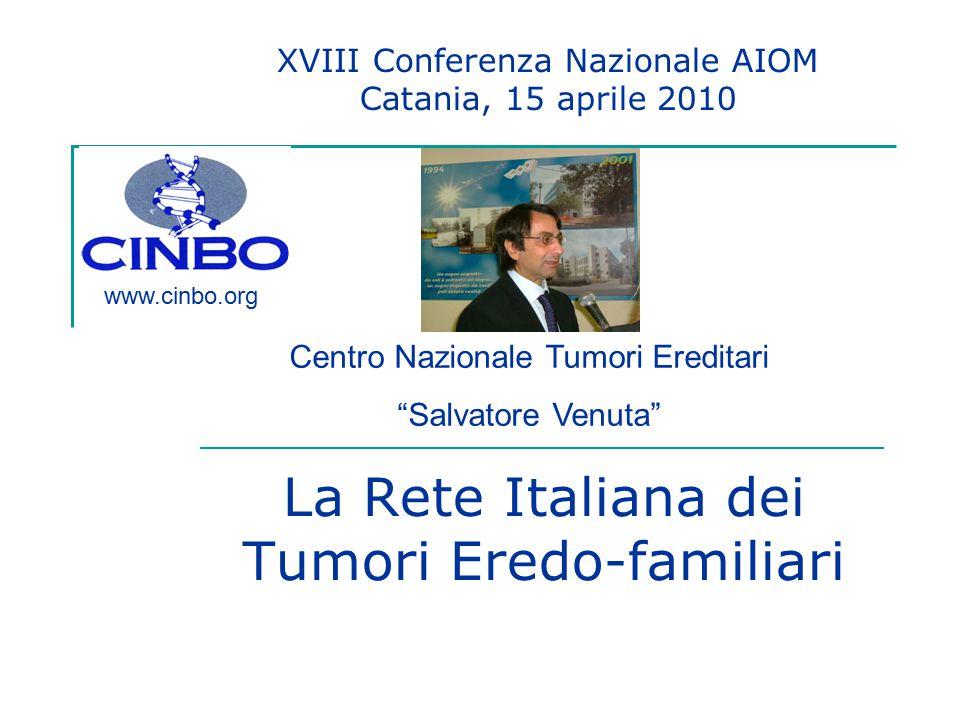 """La Rete Italiana dei Tumori Eredo-familiari Centro Nazionale Tumori Ereditari """"Salvatore Venuta"""" www.cinbo.org XVIII Conferenza Nazionale AIOM Catania"""