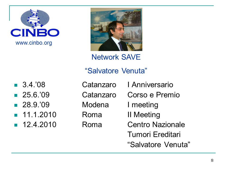 8 3.4.'08CatanzaroI Anniversario 25.6.'09CatanzaroCorso e Premio 28.9.'09ModenaI meeting 11.1.2010RomaII Meeting 12.4.2010RomaCentro Nazionale Tumori