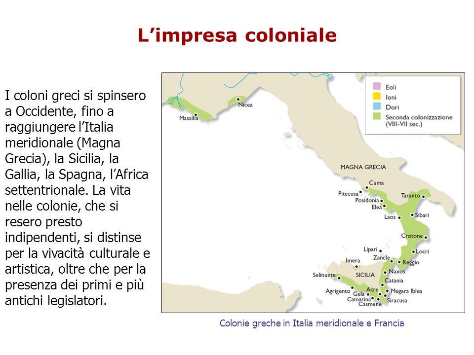 L'impresa coloniale I coloni greci si spinsero a Occidente, fino a raggiungere l'Italia meridionale (Magna Grecia), la Sicilia, la Gallia, la Spagna, l'Africa settentrionale.