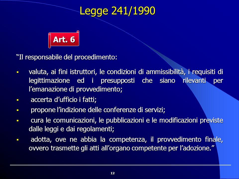 """12 """"Il responsabile del procedimento:  valuta, ai fini istruttori, le condizioni di ammissibilità, i requisiti di legittimazione ed i presupposti che"""