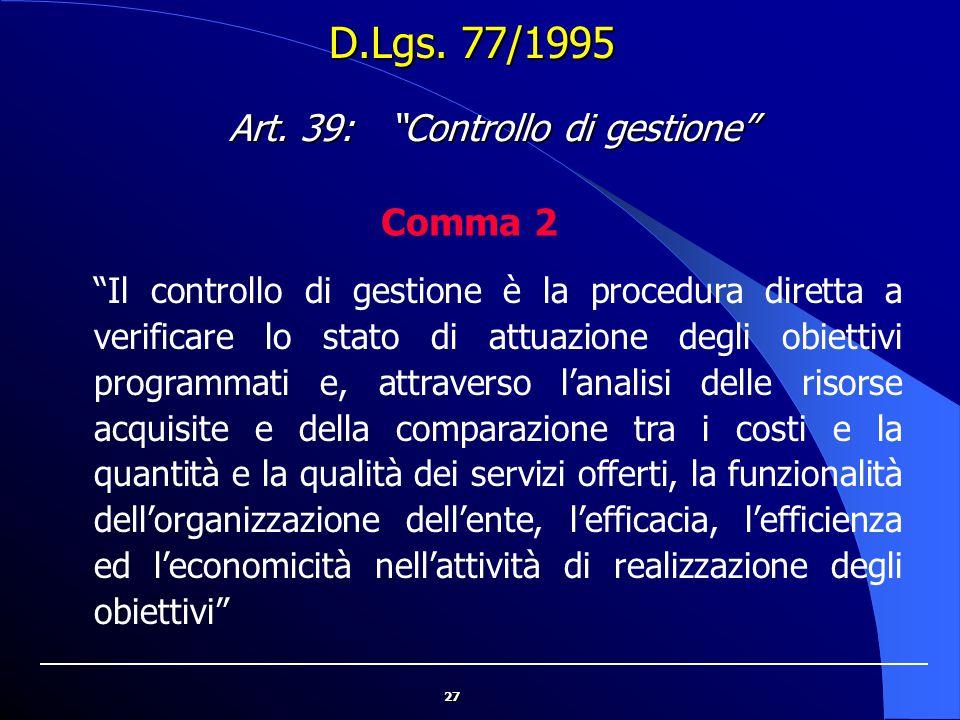 """27 D.Lgs. 77/1995 """"Il controllo di gestione è la procedura diretta a verificare lo stato di attuazione degli obiettivi programmati e, attraverso l'ana"""