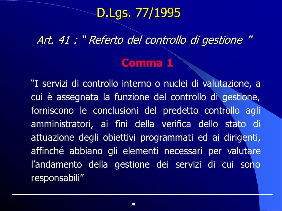 """30 D.Lgs. 77/1995 """"I servizi di controllo interno o nuclei di valutazione, a cui è assegnata la funzione del controllo di gestione, forniscono le conc"""