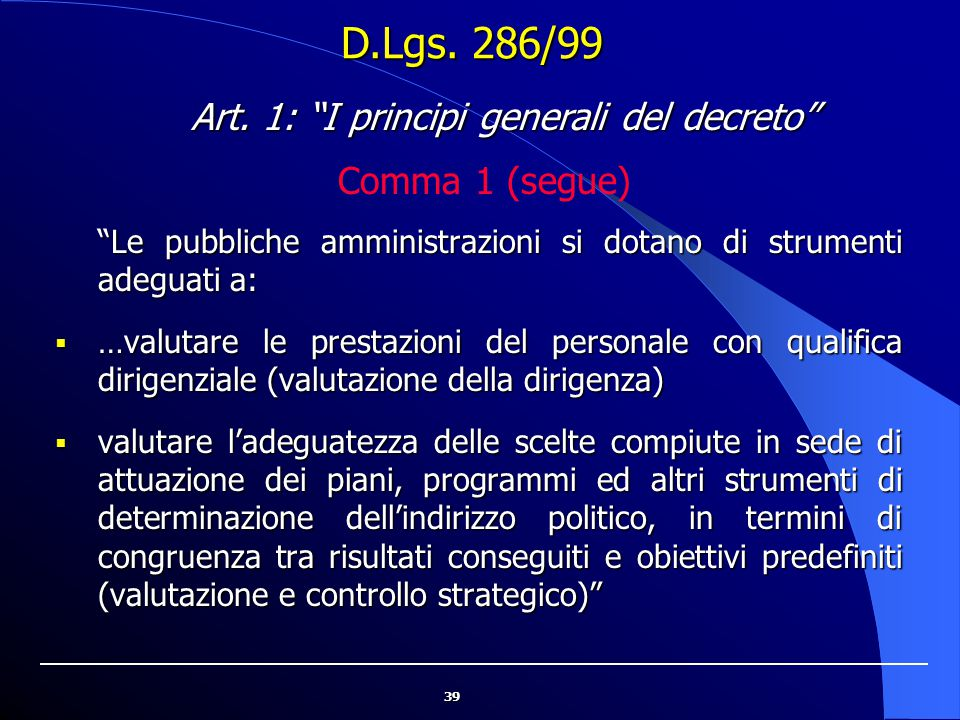 """39 """"Le pubbliche amministrazioni si dotano di strumenti adeguati a:  …valutare le prestazioni del personale con qualifica dirigenziale (valutazione d"""