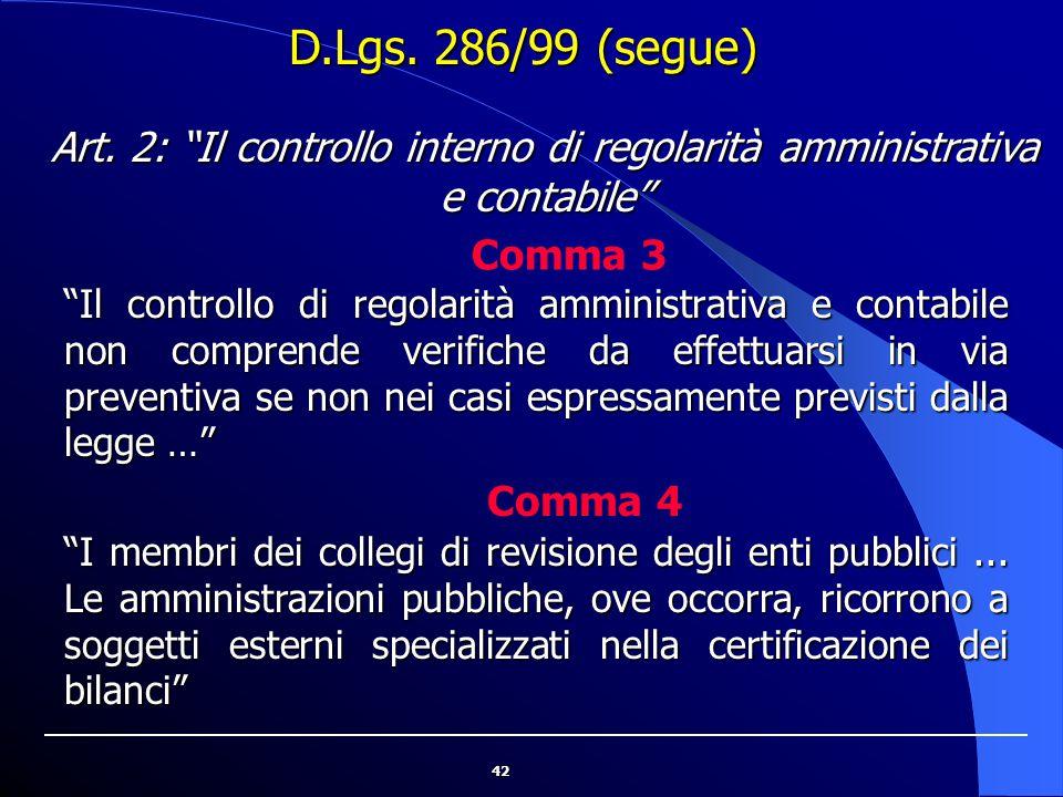 """42 """"Il controllo di regolarità amministrativa e contabile non comprende verifiche da effettuarsi in via preventiva se non nei casi espressamente previ"""