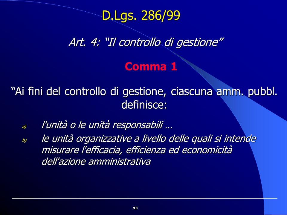 43 a) l'unità o le unità responsabili … b) le unità organizzative a livello delle quali si intende misurare l'efficacia, efficienza ed economicità del