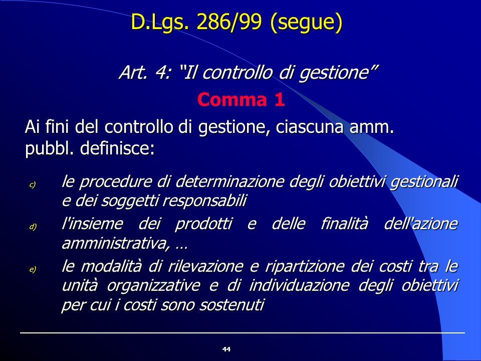 44 c) le procedure di determinazione degli obiettivi gestionali e dei soggetti responsabili d) l'insieme dei prodotti e delle finalità dell'azione amm