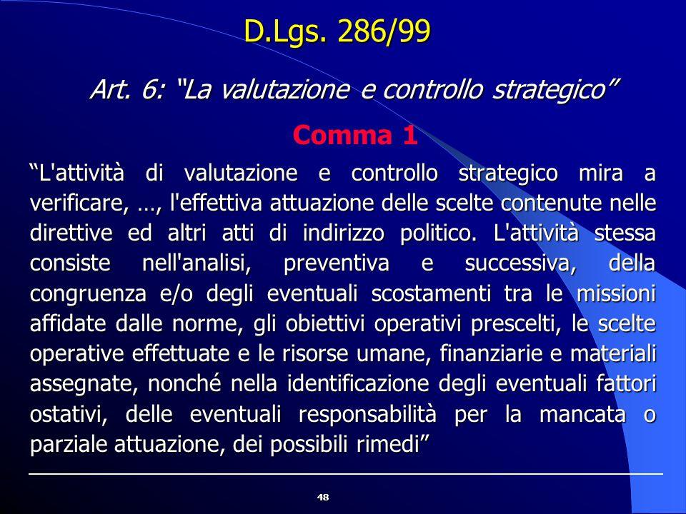"""48 """"L'attività di valutazione e controllo strategico mira a verificare, …, l'effettiva attuazione delle scelte contenute nelle direttive ed altri atti"""
