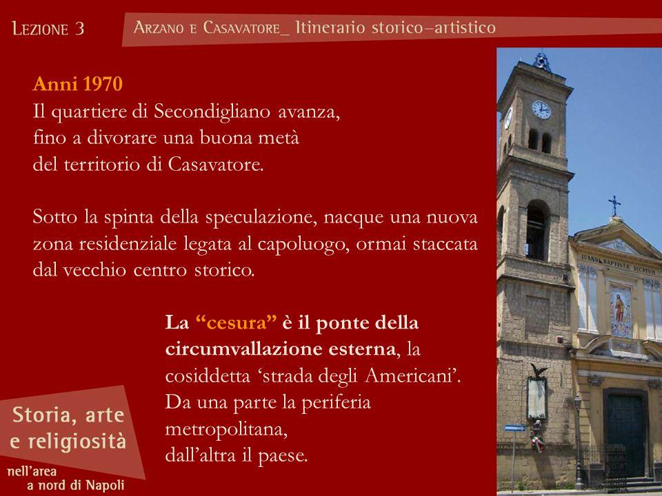 Anni 1970 Il quartiere di Secondigliano avanza, fino a divorare una buona metà del territorio di Casavatore. Sotto la spinta della speculazione, nacqu