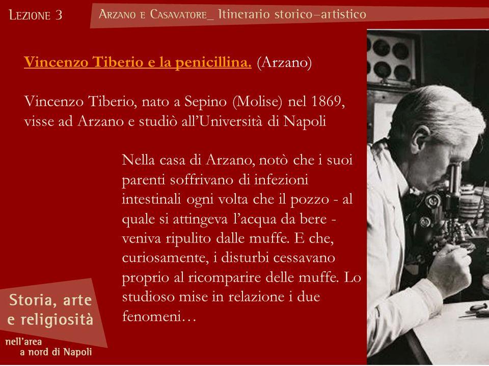 Vincenzo Tiberio e la penicillina. (Arzano) Vincenzo Tiberio, nato a Sepino (Molise) nel 1869, visse ad Arzano e studiò all'Università di Napoli Nella