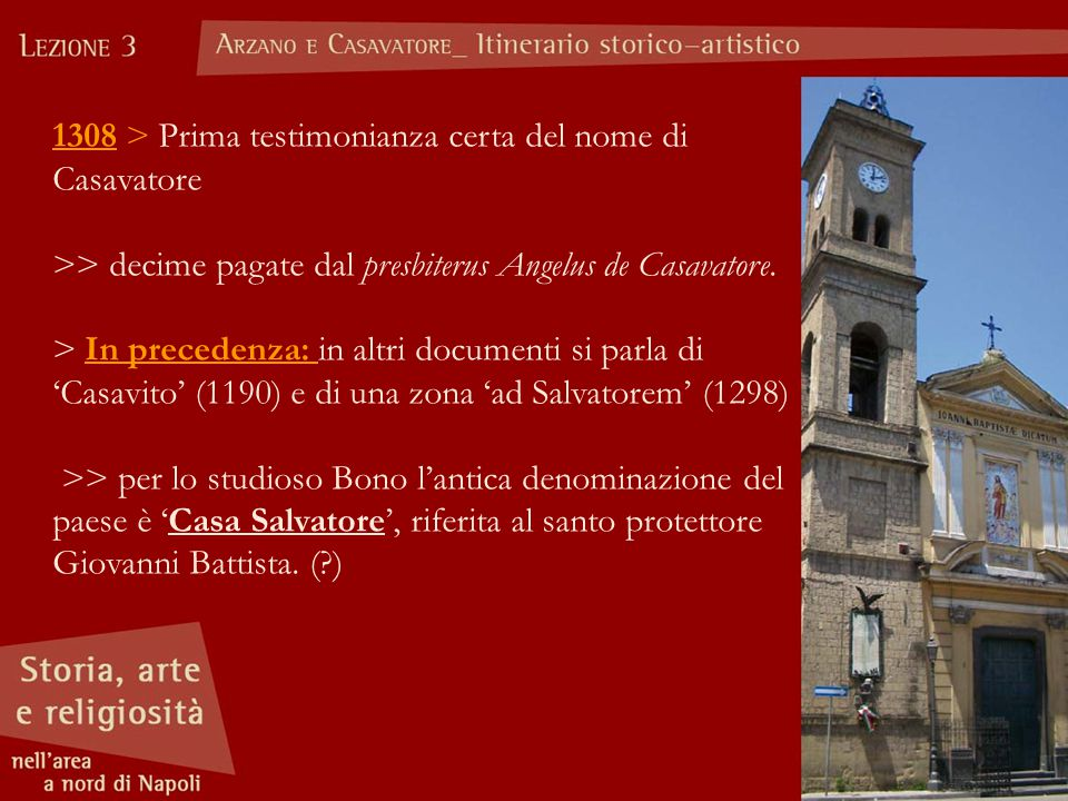 1308 > Prima testimonianza certa del nome di Casavatore >> decime pagate dal presbiterus Angelus de Casavatore. > In precedenza: in altri documenti si