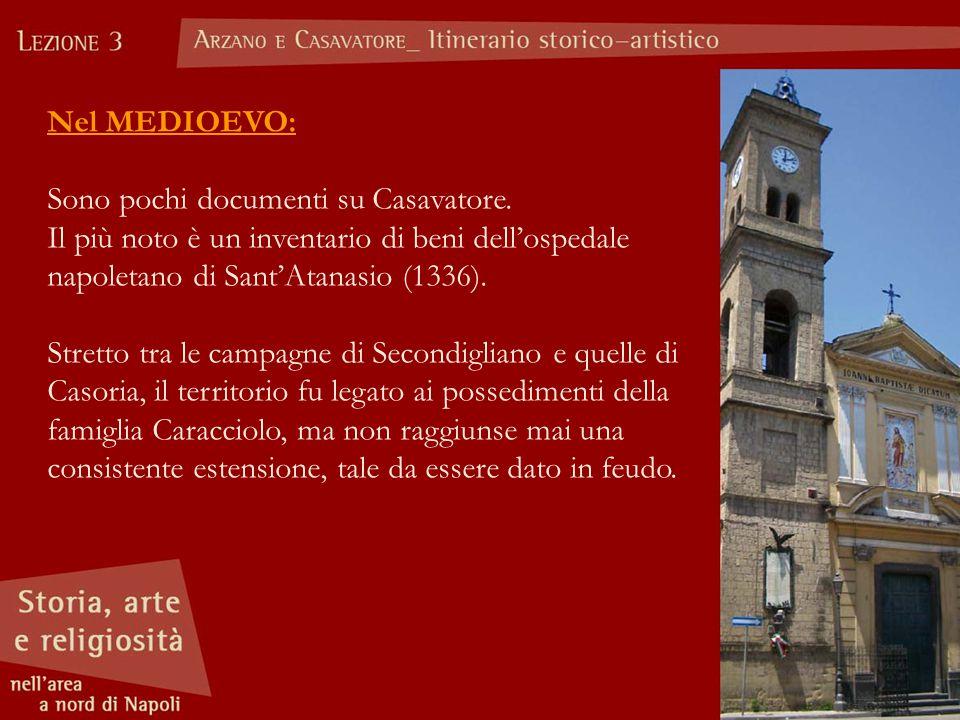 Nel MEDIOEVO: Sono pochi documenti su Casavatore. Il più noto è un inventario di beni dell'ospedale napoletano di Sant'Atanasio (1336). Stretto tra le