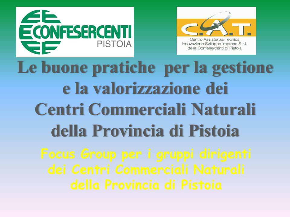 Le buone pratiche per la gestione e la valorizzazione dei Centri Commerciali Naturali della Provincia di Pistoia Focus Group per i gruppi dirigenti dei Centri Commerciali Naturali della Provincia di Pistoia