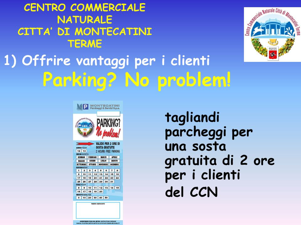 1) Offrire vantaggi per i clienti Parking. No problem.