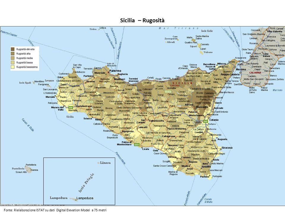 Sicilia – Rugosità Fonte: Rielaborazione ISTAT su dati Digital Elevation Model a 75 metri