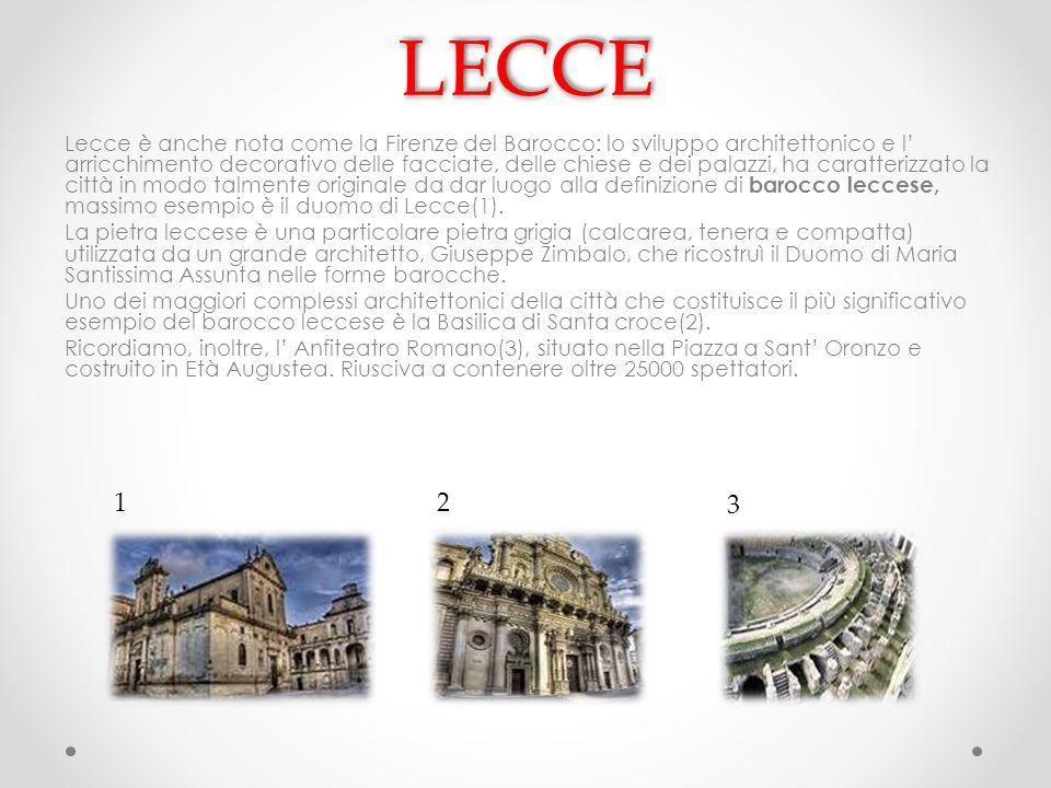 LECCELECCE Lecce è anche nota come la Firenze del Barocco: lo sviluppo architettonico e l' arricchimento decorativo delle facciate, delle chiese e dei