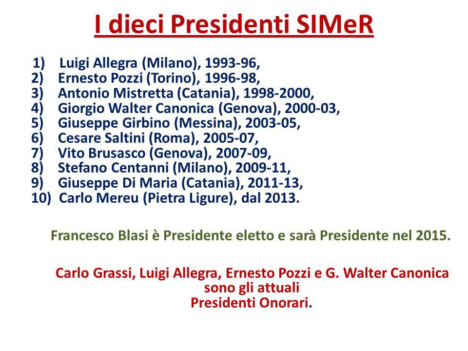 I dieci Presidenti SIMeR 1) Luigi Allegra (Milano), 1993-96, 2) Ernesto Pozzi (Torino), 1996-98, 3) Antonio Mistretta (Catania), 1998-2000, 4) Giorgio