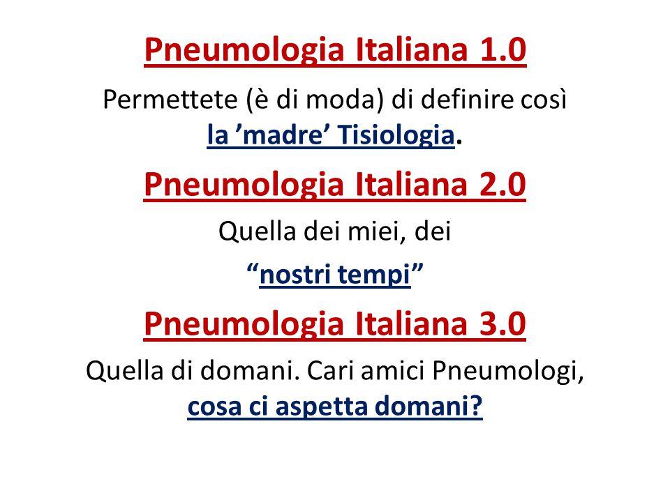 """Pneumologia Italiana 1.0 Permettete (è di moda) di definire così la 'madre' Tisiologia. Pneumologia Italiana 2.0 Quella dei miei, dei """"nostri tempi"""" P"""