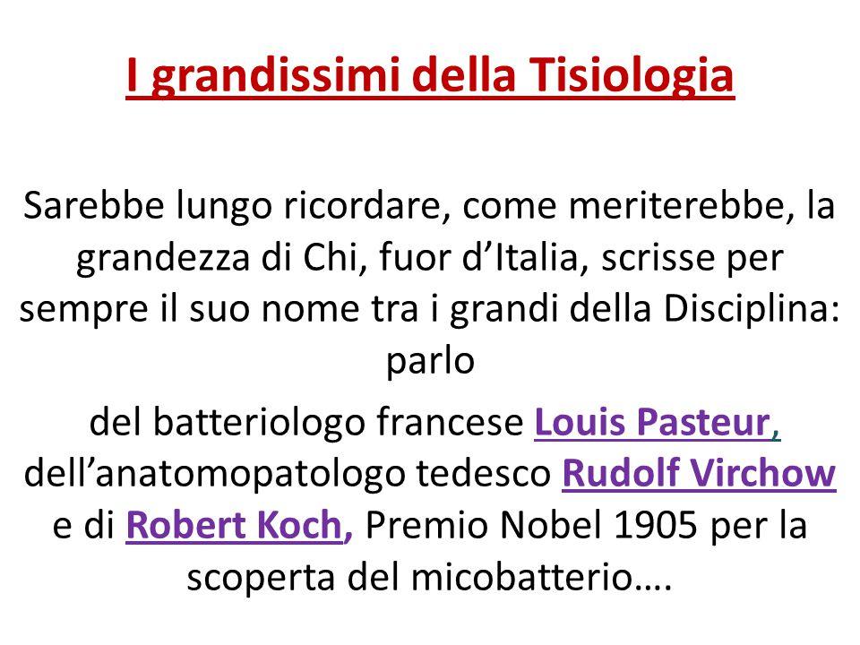 I grandissimi della Tisiologia Sarebbe lungo ricordare, come meriterebbe, la grandezza di Chi, fuor d'Italia, scrisse per sempre il suo nome tra i gra