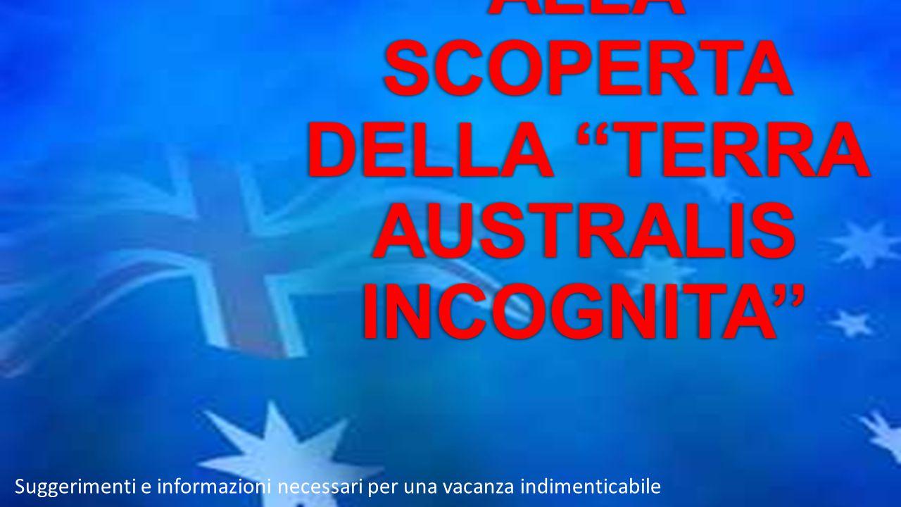 UN VIAGGIO ALLA SCOPERTA DELLA ''TERRA AUSTRALIS INCOGNITA'' Suggerimenti e informazioni necessari per una vacanza indimenticabile