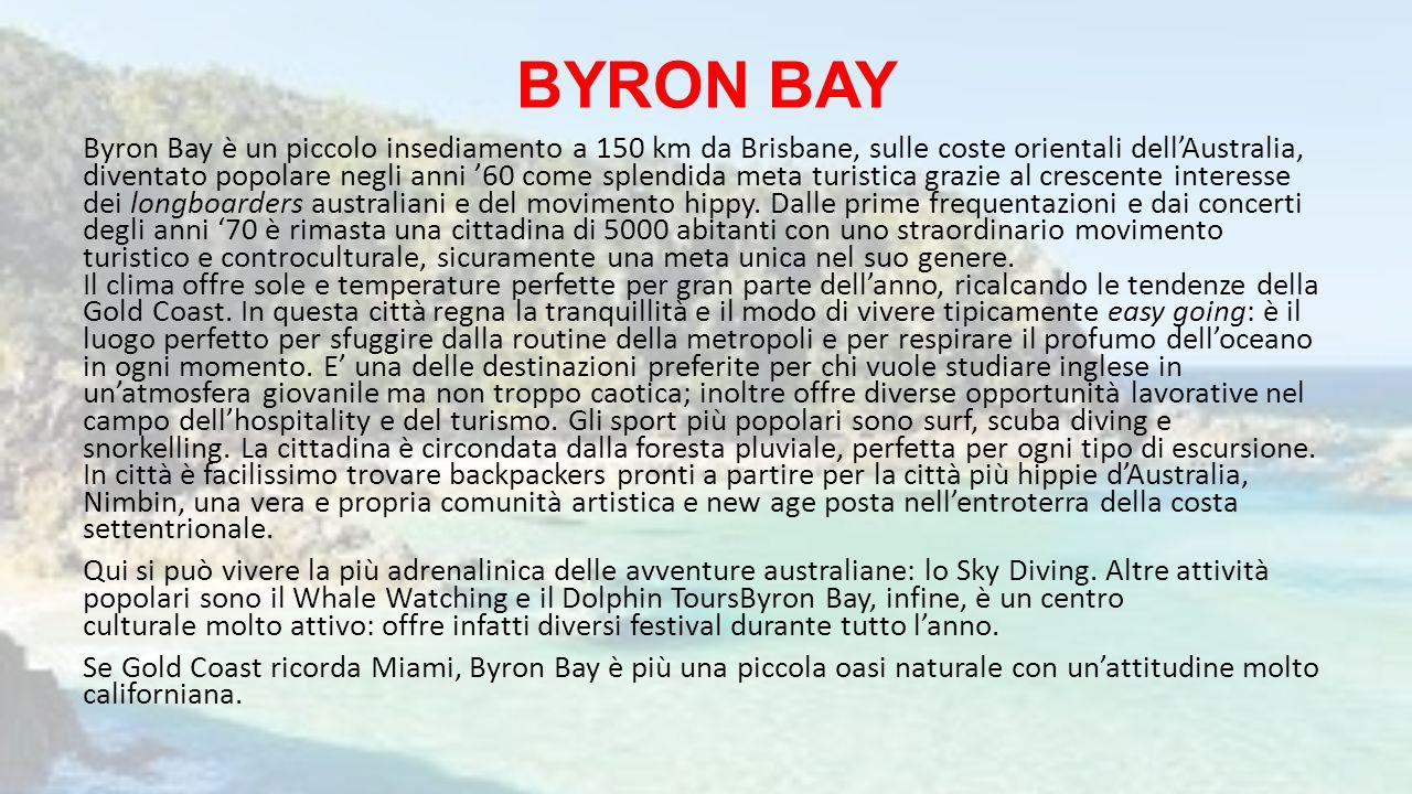 BYRON BAY Byron Bay è un piccolo insediamento a 150 km da Brisbane, sulle coste orientali dell'Australia, diventato popolare negli anni '60 come splen