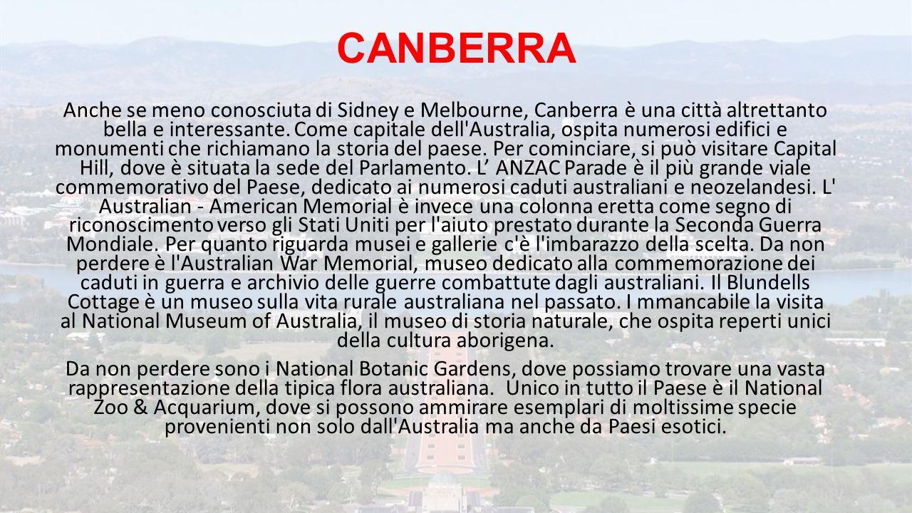 CANBERRA Anche se meno conosciuta di Sidney e Melbourne, Canberra è una città altrettanto bella e interessante. Come capitale dell'Australia, ospita n