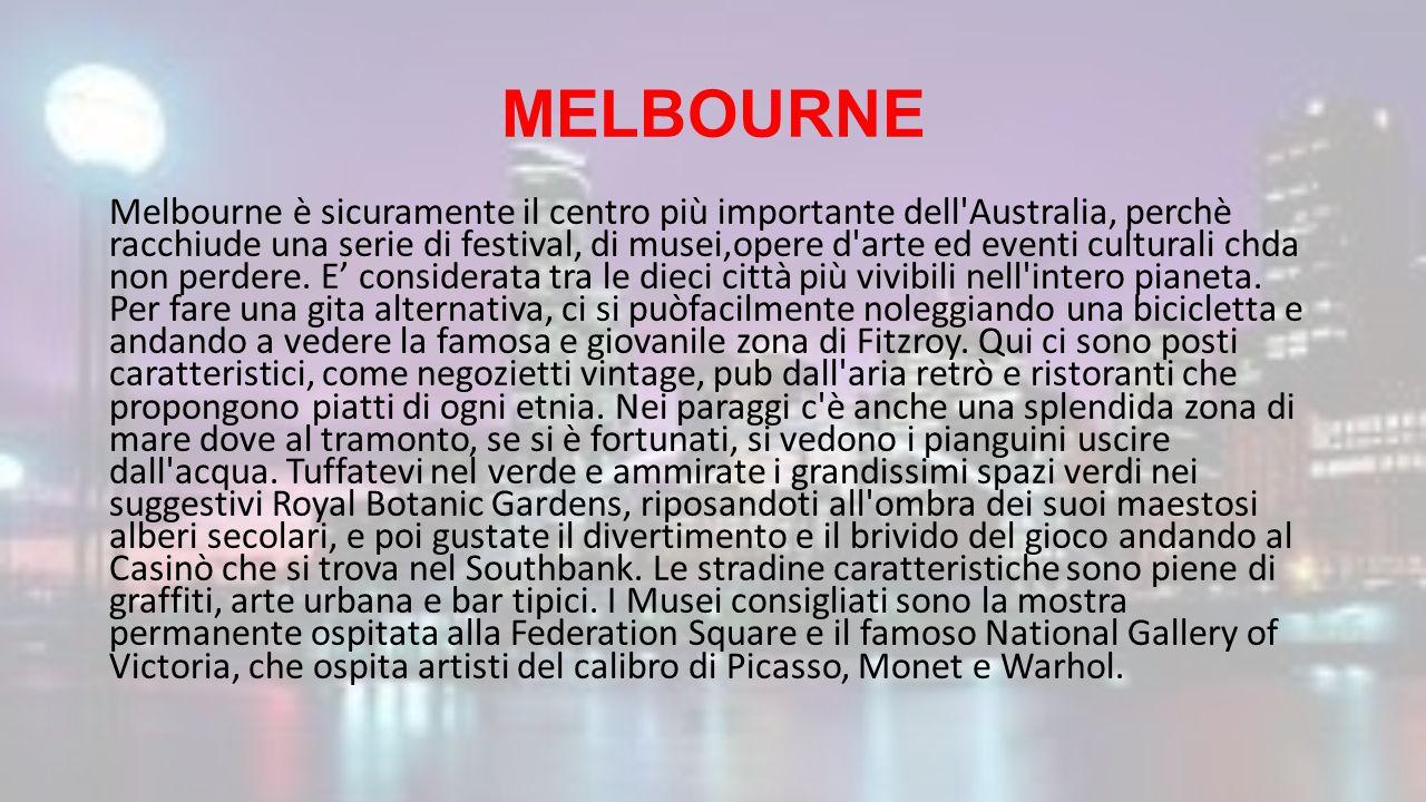 MELBOURNE Melbourne è sicuramente il centro più importante dell'Australia, perchè racchiude una serie di festival, di musei,opere d'arte ed eventi cul