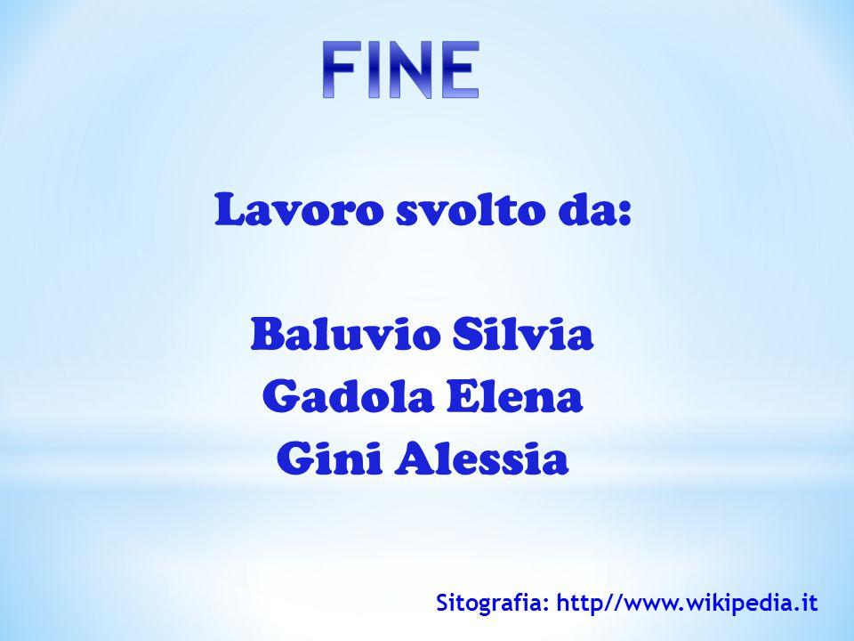 Lavoro svolto da: Baluvio Silvia Gadola Elena Gini Alessia Sitografia: http//www.wikipedia.it