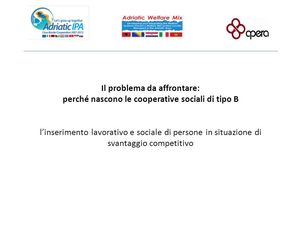 Il problema da affrontare: perché nascono le cooperative sociali di tipo B l'inserimento lavorativo e sociale di persone in situazione di svantaggio c