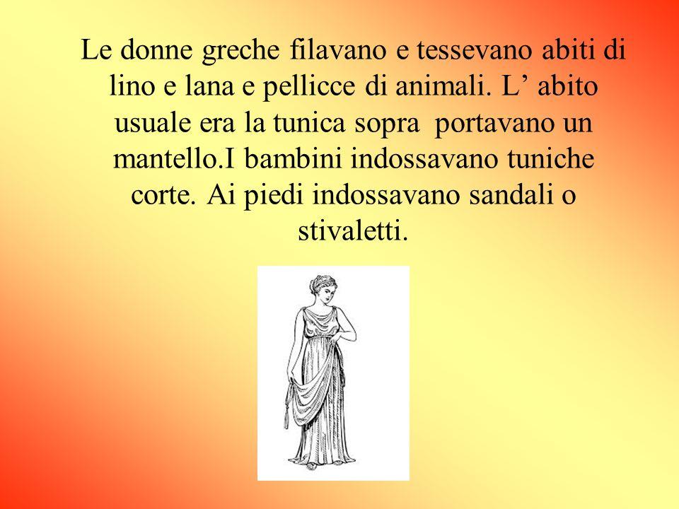 Le donne greche filavano e tessevano abiti di lino e lana e pellicce di animali. L' abito usuale era la tunica sopra portavano un mantello.I bambini i