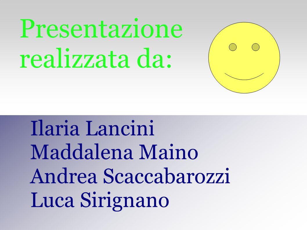 Presentazione realizzata da: Ilaria Lancini Maddalena Maino Andrea Scaccabarozzi Luca Sirignano