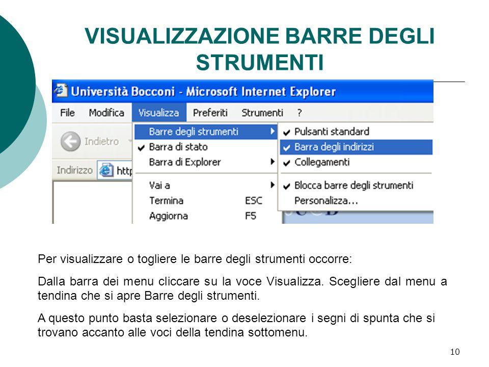10 VISUALIZZAZIONE BARRE DEGLI STRUMENTI Per visualizzare o togliere le barre degli strumenti occorre: Dalla barra dei menu cliccare su la voce Visualizza.