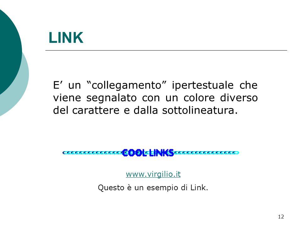 12 LINK E' un collegamento ipertestuale che viene segnalato con un colore diverso del carattere e dalla sottolineatura.