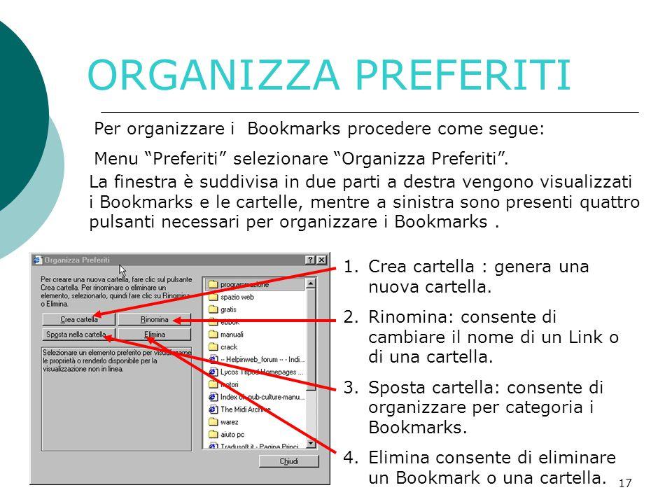 17 ORGANIZZA PREFERITI Per organizzare i Bookmarks procedere come segue: Menu Preferiti selezionare Organizza Preferiti .