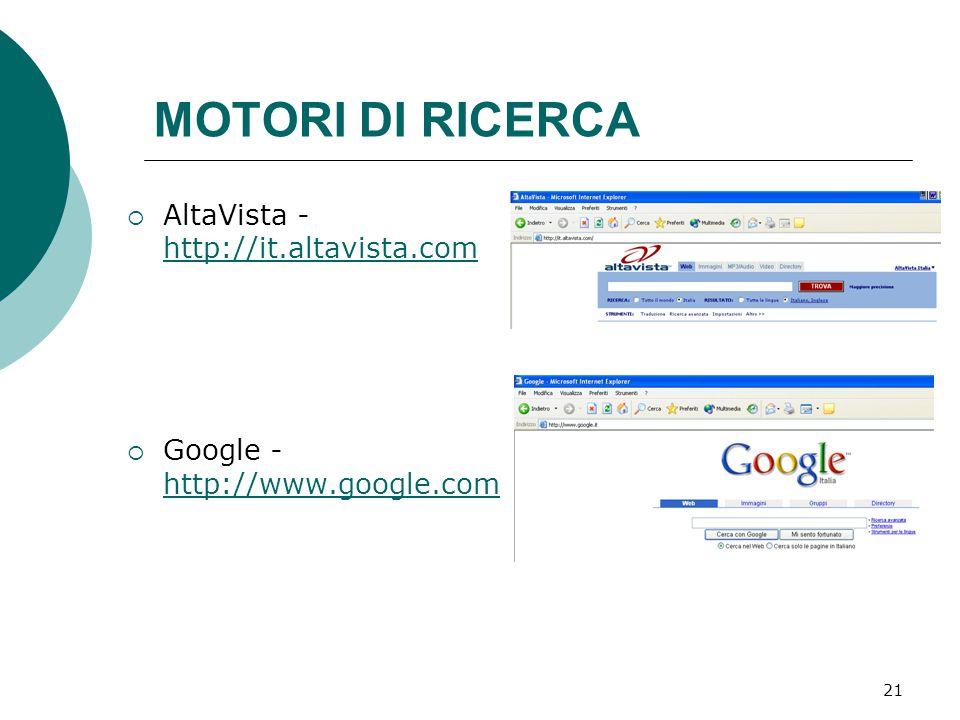 21 MOTORI DI RICERCA  AltaVista - http://it.altavista.com http://it.altavista.com  Google - http://www.google.com http://www.google.com