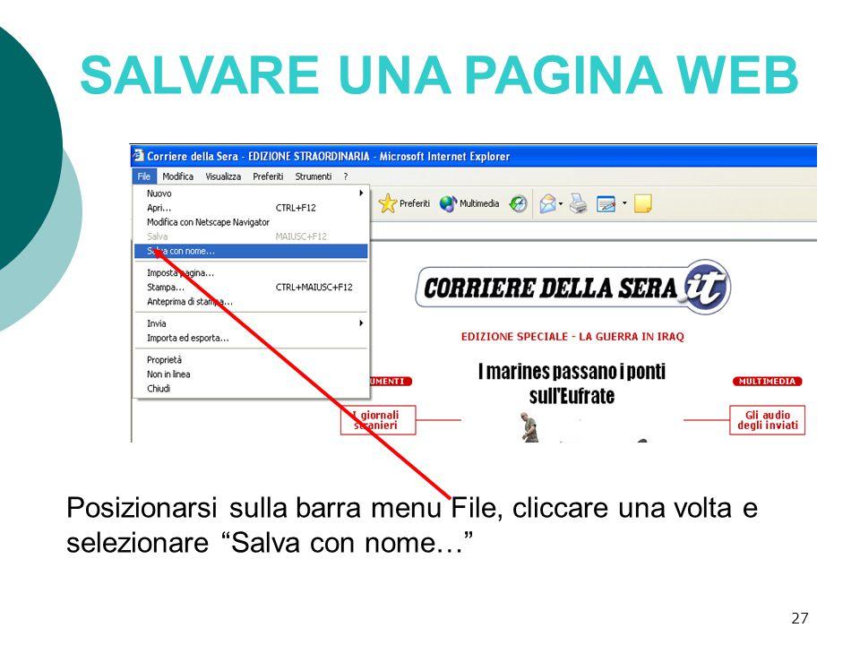 27 SALVARE UNA PAGINA WEB Posizionarsi sulla barra menu File, cliccare una volta e selezionare Salva con nome…