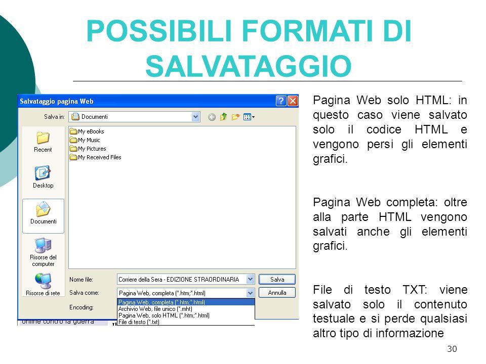 30 POSSIBILI FORMATI DI SALVATAGGIO Pagina Web solo HTML: in questo caso viene salvato solo il codice HTML e vengono persi gli elementi grafici.