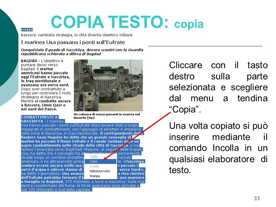 33 COPIA TESTO: copia Cliccare con il tasto destro sulla parte selezionata e scegliere dal menu a tendina Copia .
