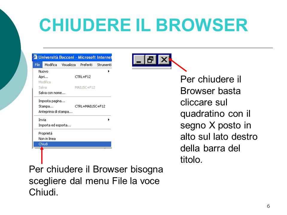 6 CHIUDERE IL BROWSER Per chiudere il Browser bisogna scegliere dal menu File la voce Chiudi.