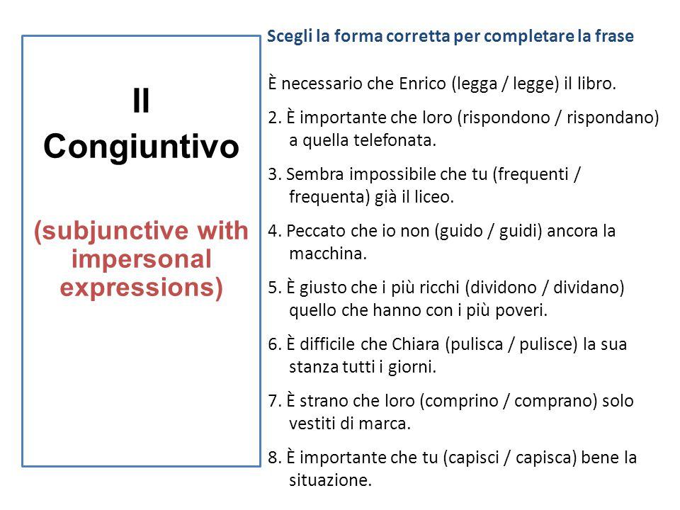 Il Congiuntivo (subjunctive with impersonal expressions) (Subjunctive with impersonal expressions) È necessario che Enrico (legga / legge) il libro. 2