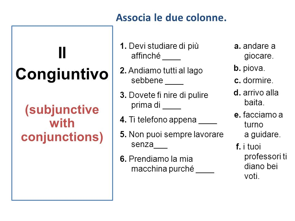 Il Congiuntivo (subjunctive with conjunctions) Associa le due colonne.