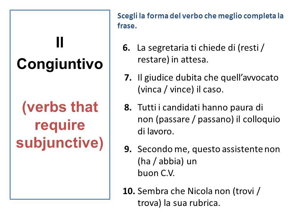 Il Congiuntivo (verbs that require subjunctive) ) Scegli la forma del verbo che meglio completa la frase. 6. La segretaria ti chiede di (resti / resta