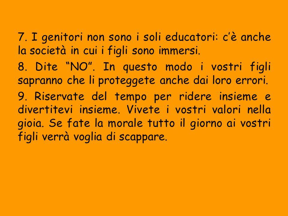 """7. I genitori non sono i soli educatori: c'è anche la società in cui i figli sono immersi. 8. Dite """"NO"""". In questo modo i vostri figli sapranno che li"""