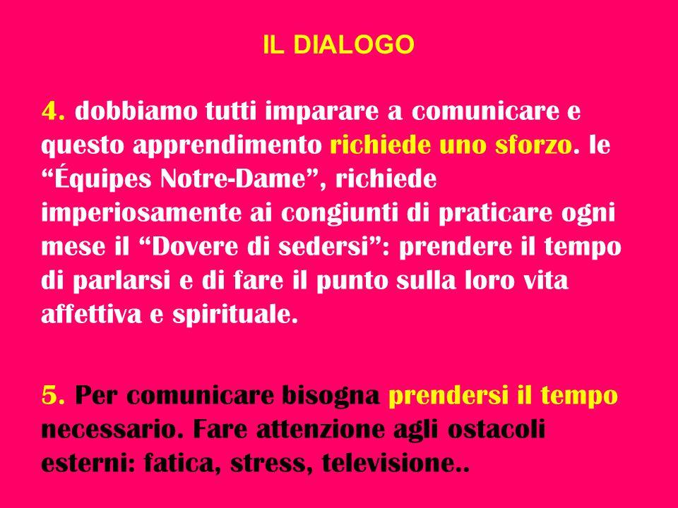"""IL DIALOGO 4. dobbiamo tutti imparare a comunicare e questo apprendimento richiede uno sforzo. le """"Équipes Notre-Dame"""", richiede imperiosamente ai con"""