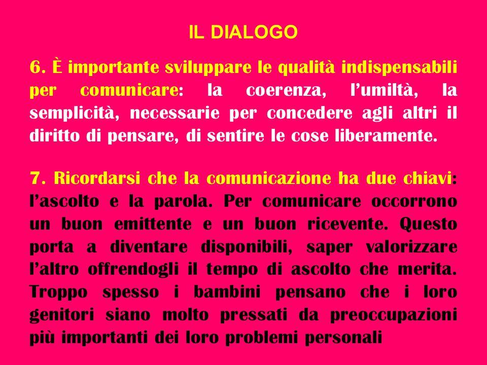 IL DIALOGO 6. È importante sviluppare le qualità indispensabili per comunicare: la coerenza, l'umiltà, la semplicità, necessarie per concedere agli al
