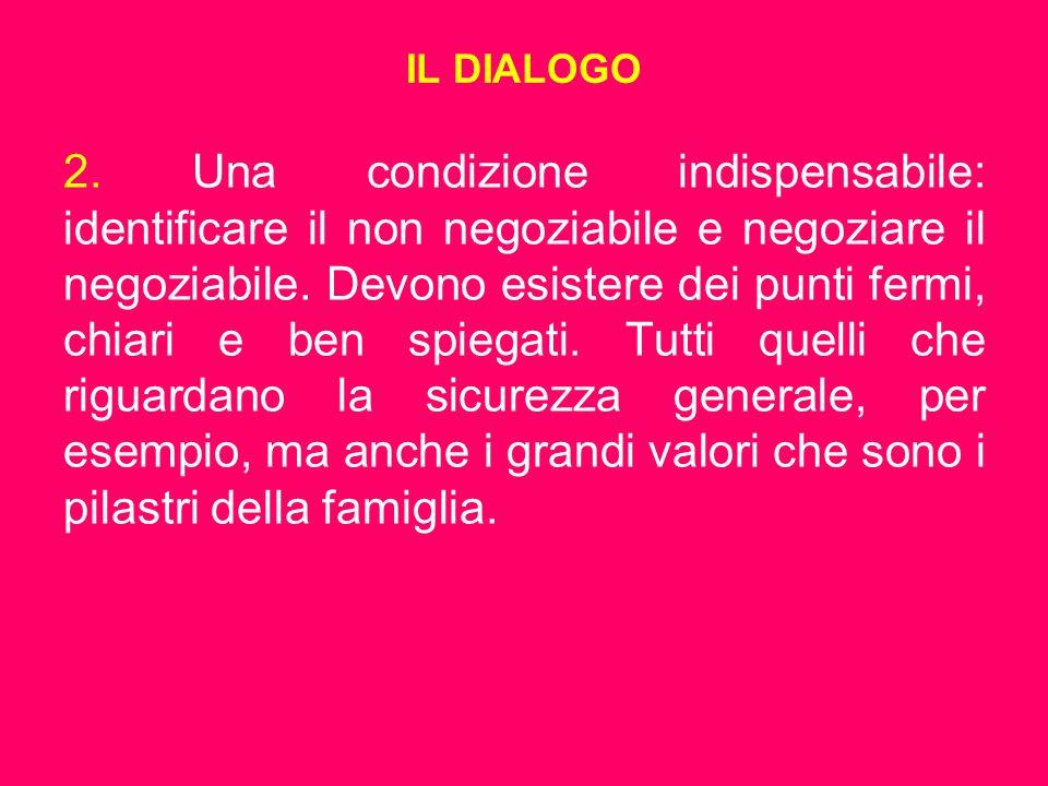 IL DIALOGO 2. Una condizione indispensabile: identificare il non negoziabile e negoziare il negoziabile. Devono esistere dei punti fermi, chiari e ben