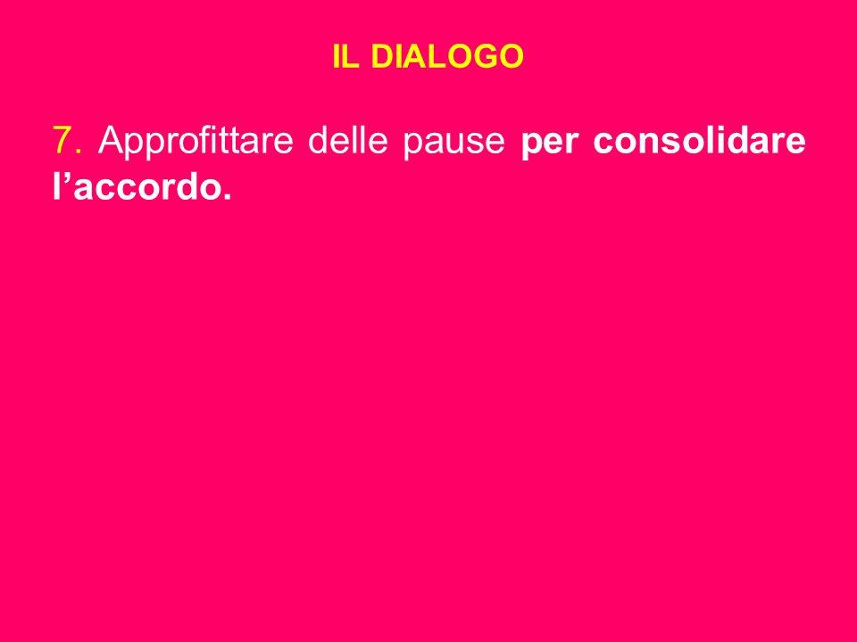 IL DIALOGO 7. Approfittare delle pause per consolidare l'accordo.